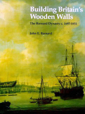 Building Britain's Wooden Walls: Barnard Dynasty c.1697-1851